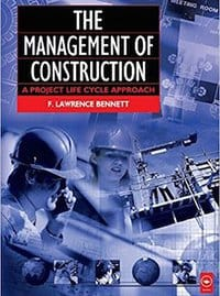 The Management of Construction: A Project Lifecycle Approach by F. Lawrence Bennett