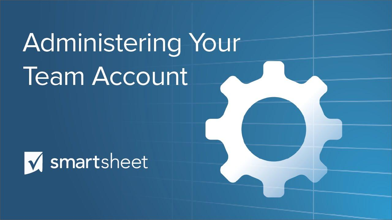 Administering Your Smartsheet Team Account