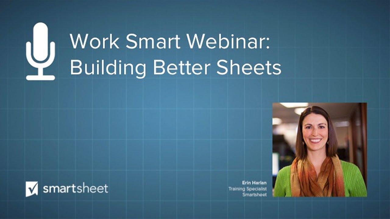 Building Better Sheets | Work Smart Webinar